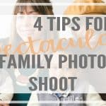 4 Tips For a Calm and Spectacular Family Photo Shoot