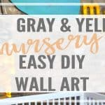 Gray and Yellow Nursery with Easy DIY Wall Art