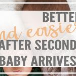 Things that are Better & Easier with the Second Baby