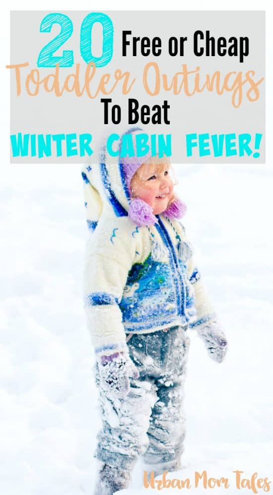 20 Free or Cheap Toddler Activites to Beat Winter Cabin Fever! Ideas to get out of the house with your little ones!