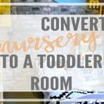 How to Convert a Nursery to a Toddler Room