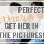 Perfect Mother's Day Gift – Get Her in the Pictures!