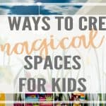 The Most Amazing Ways to Create Magical Spaces for Kids