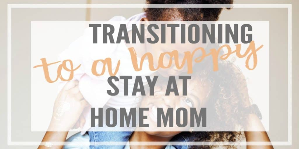 Are you going to transition from a working mom to a stay at home mom? Read these 6 tips on how to make this big change and become a HAPPY stay at home mom!