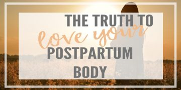 "Finding the truth on how to dig deep into your self talk to develop a positive body image and finally say I ""love my postpartum body""! 8 Tips Included!"