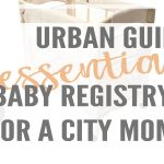 Urban Guide to the Most Essential Baby Registry for a City Mom