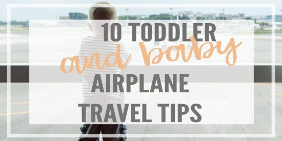Toddler and baby travel tips for a stress free flying experience- babies from 0 months to 5 year old toddlers. How to keep them entertained and happy!