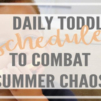 Create a daily toddler schedule to combat summer chaos. Includes tips for adjusting your routines, simple dinner ideas and a daily example schedule.