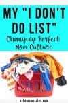 I Don't Do List mom burnout, self care, perfect mom culture